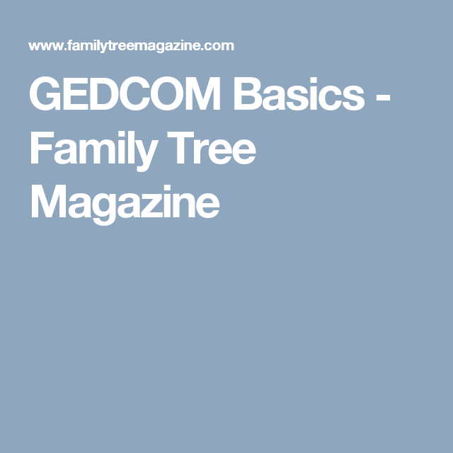 Gedcom Basics  Family Trees Genealogy And Family History Research Forms  Family Tree Magazine