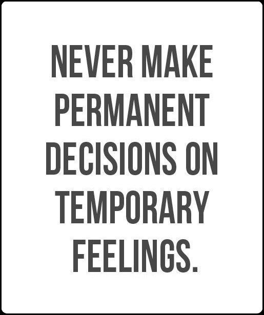Never Make Permanent Decisions