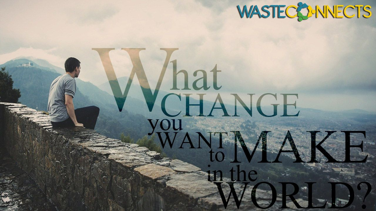 Share to us what change you wanna make in the world? Remember, little efforts count! Join ‪#WasteConnects for great ideas on how you can 'Join the Revolution and become the Solution' #ShowYouCare #YouCanDoIt