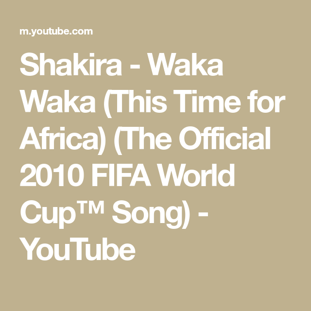 Shakira Waka Waka This Time For Africa The Official 2010 Fifa World Cup Song Youtube Shakira Time For Africa World Cup Song