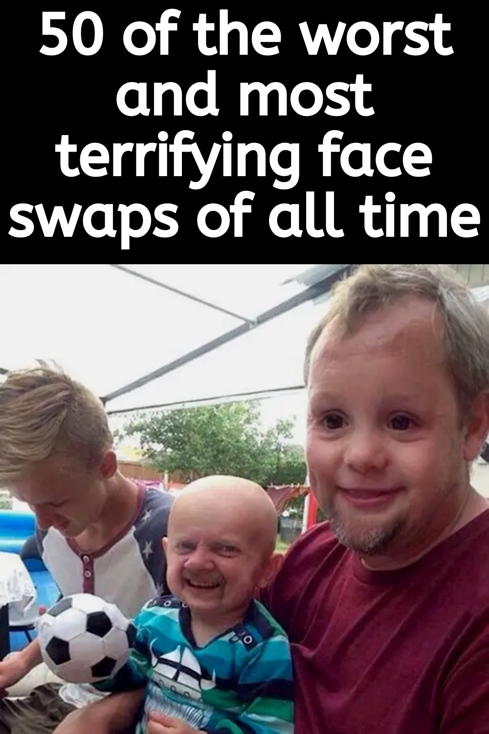 50 of the worst and most terrifying face swaps of all time