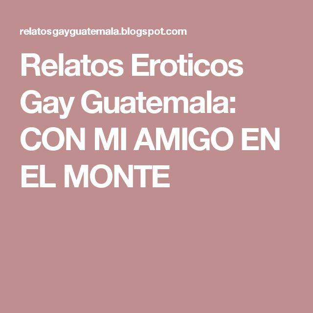 Relatos Eroticos Gay Guatemala Con Mi Amigo En El Monte