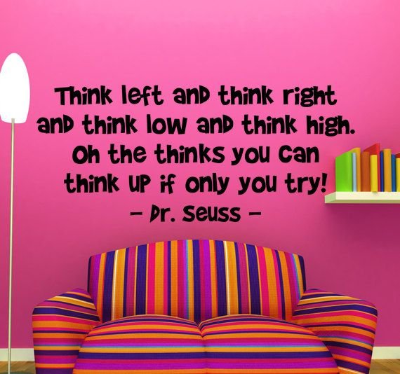 Dr. Seuss Think Left And Think Right And Think Low And Think High....Wall Art Vinyl Decal Quote - Children's Dr. Seuss Quote. $20.00, via Etsy.