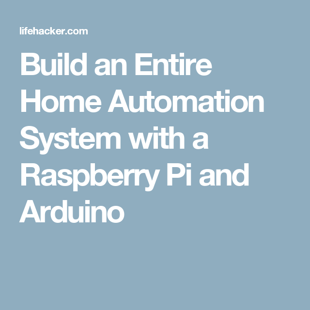build an entire home automation system with a raspberry pi and