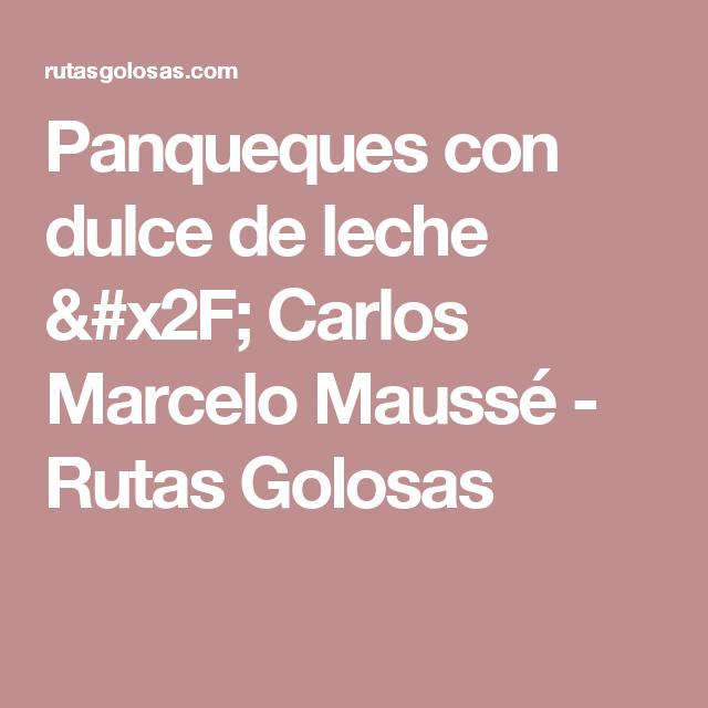 Panqueques con dulce de leche / Carlos Marcelo Maussé - Rutas Golosas