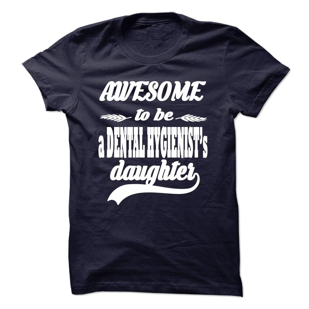 AWESOME TO BE A DENTAL HYGIENISTS DAUGHTER T SHIRT