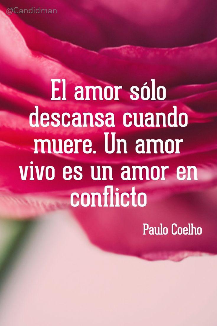 El amor s³lo descansa cuando muere Un amor vivo es un amor en conflicto – Paulo Coelho