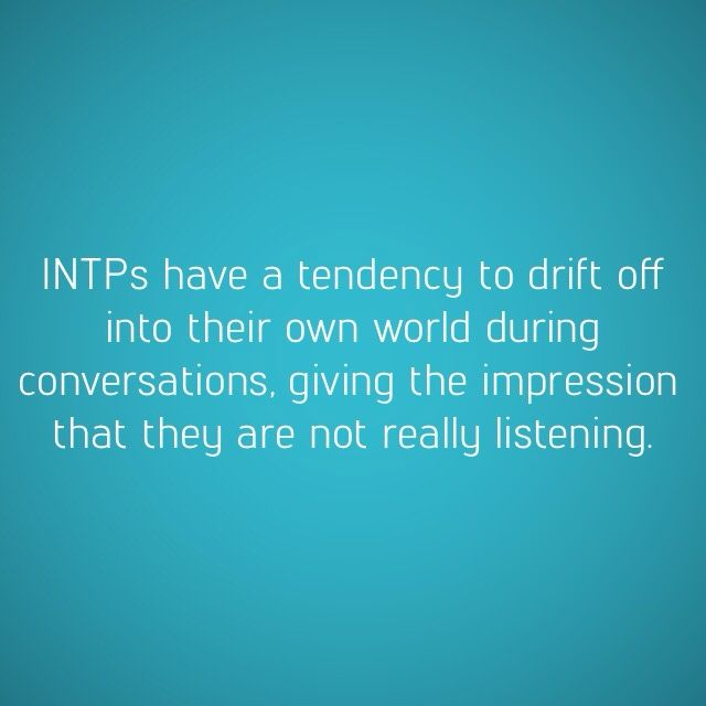 INTP Quirks: not really listening