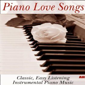 Piano Love Songs: Classic Easy Listening Instrumental Piano
