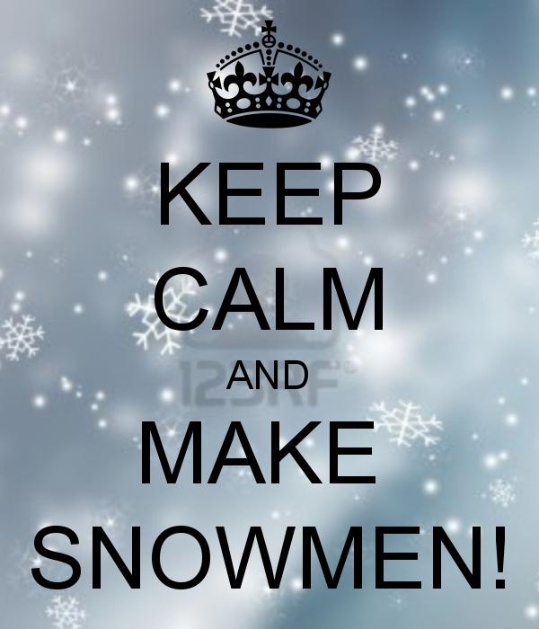 KEEP CALM AND MAKE SNOWMEN!