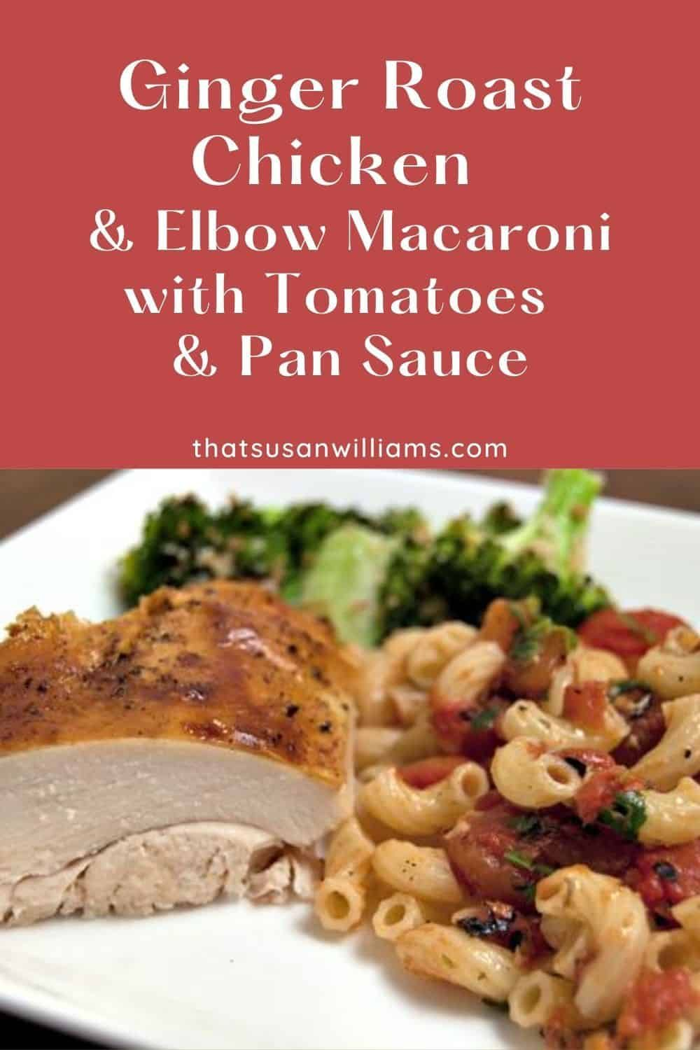 Ginger Roast Chicken And Elbow Macaroni With Tomatoes And Pan Sauce The Delicious Flavors I In 2020 Chicken Dishes Recipes Chicken Dinner Recipes Easy Cooking Recipes