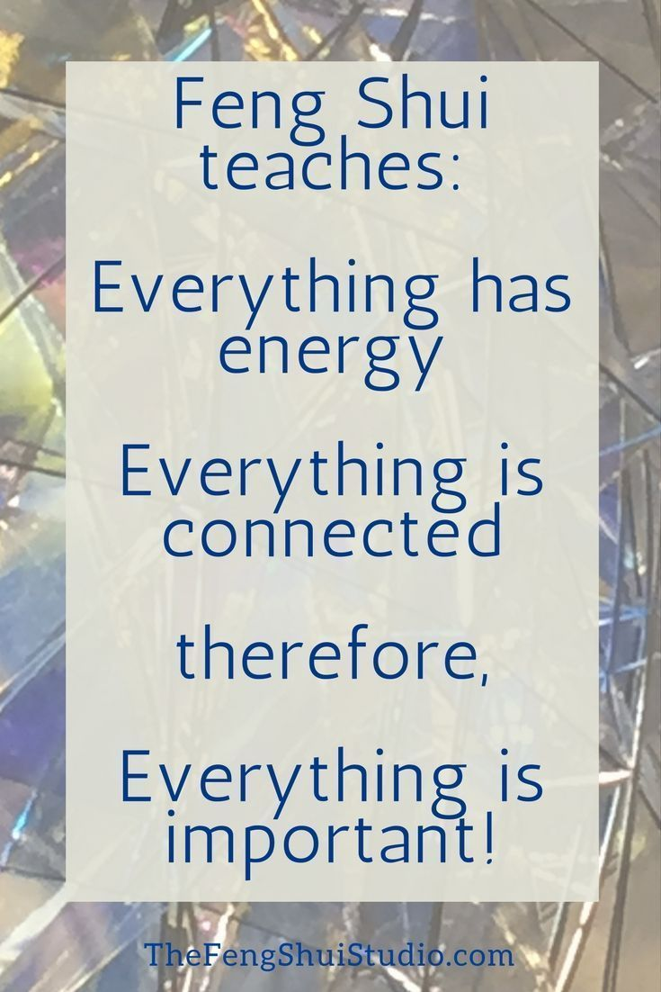 Feng Shui teaches that Everything is Important since Everything is Energy and Ev…