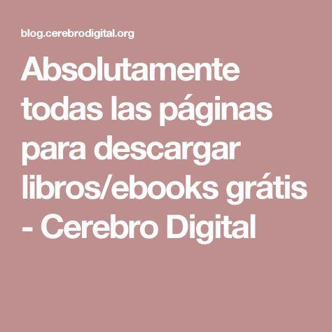Absolutamente todas las páginas para descargar libros/ebooks grátis - Cerebro Digital
