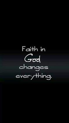 Faith In God Changes Everything With Images Inspirational