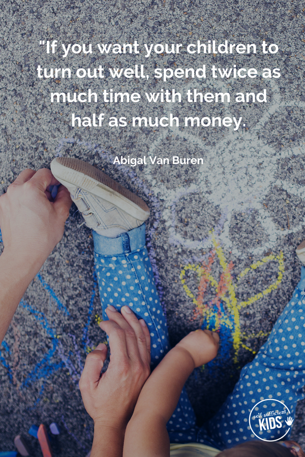 If You Want Your Children To Turn Out Well Spend Twice As Much Time With Them And Half As Muc Parenting Quotes Inspirational Parenting Quotes Money Smart Kids