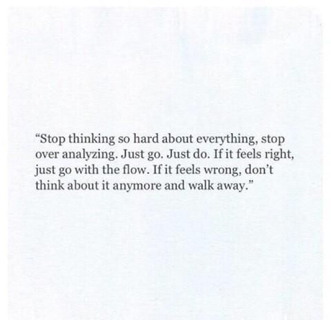 How to stop over analyzing everything