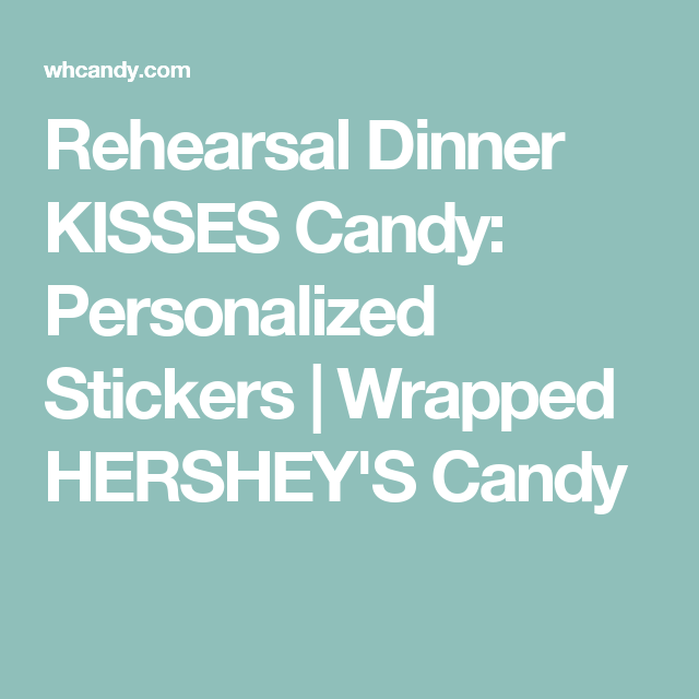 Rehearsal Dinner KISSES Candy: Personalized Stickers | Wrapped HERSHEY'S Candy