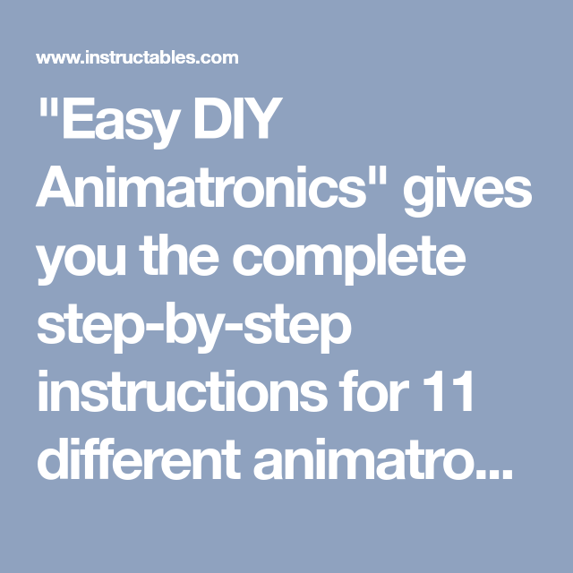 Easy Diy Animatronics With Images Easy Diy Diy Step By Step Instructions