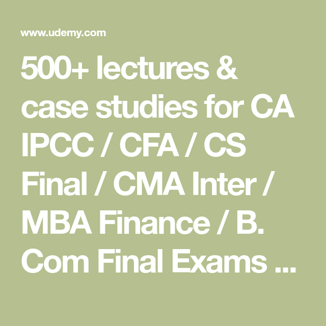 500 Lectures Case Studies For Ca Ipcc Cfa Cs Final Cma Inter Mba Finance B Com Final Exams Prof Teaching Music Learn A New Skill Online Courses