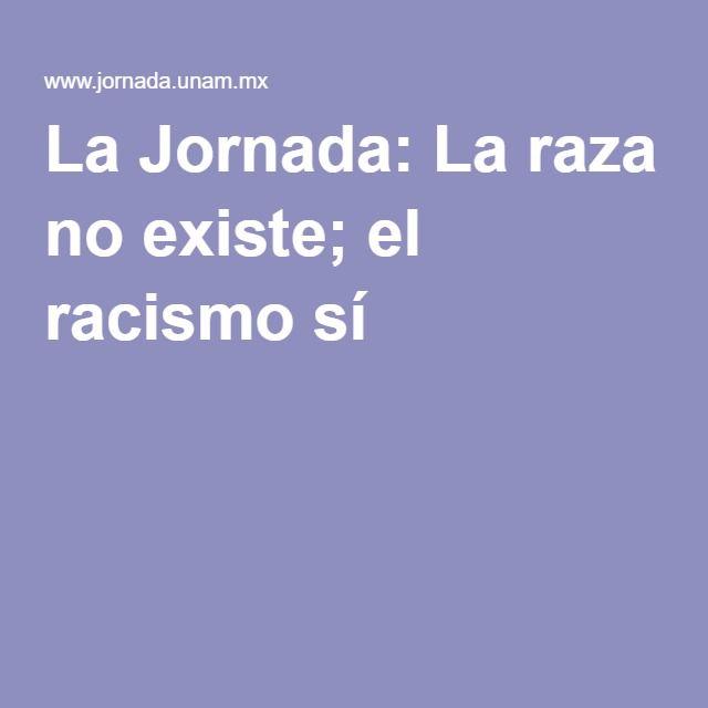 La Jornada: La raza no existe; el racismo sí