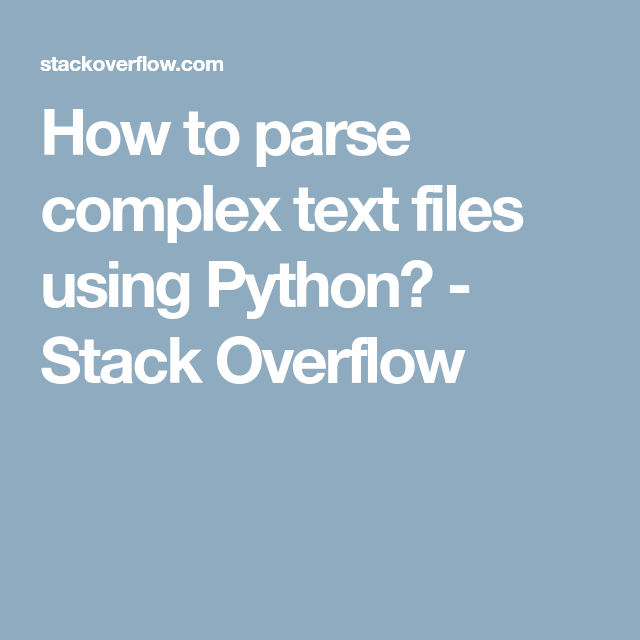 How to parse complex text files using Python? - Stack Overflow