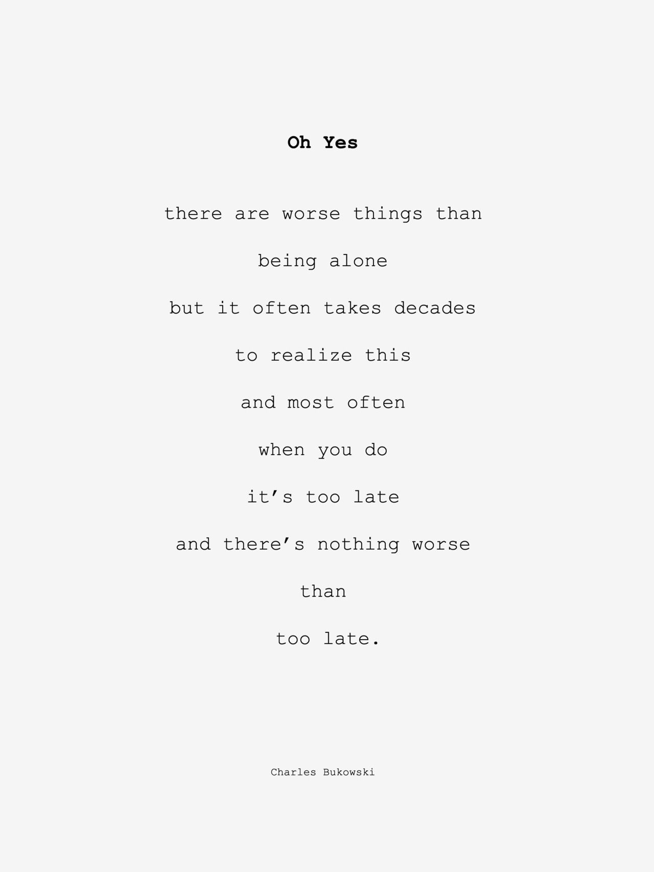 Poemas De Charles Bukowski Sobre El Amor There Are Worse Things Than Being Alone But It Often Takes Decades