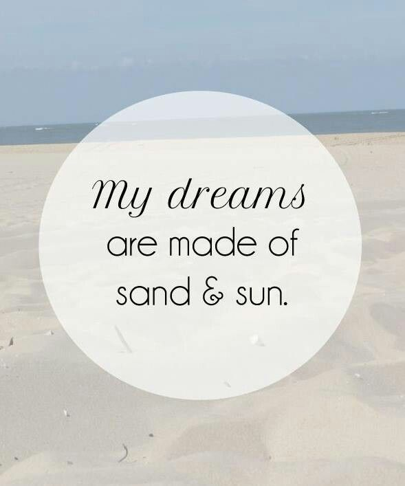Dreaming Of Summer Quotes: My Dreams Are Made Of Sand & Sun. Www.CarolinaDesigns.com