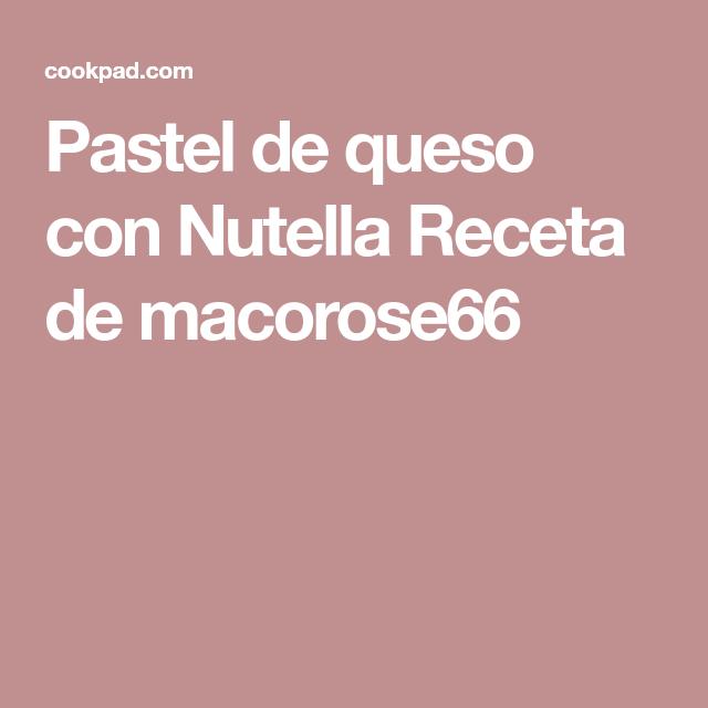 Pastel de queso con Nutella Receta de macorose66