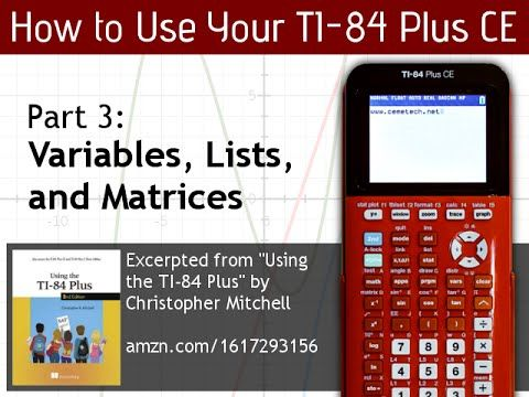 Using Your Ti 84 Plus Ce Part 3 Variables Lists Matrices Graphing Basic Math Graphing Calculators