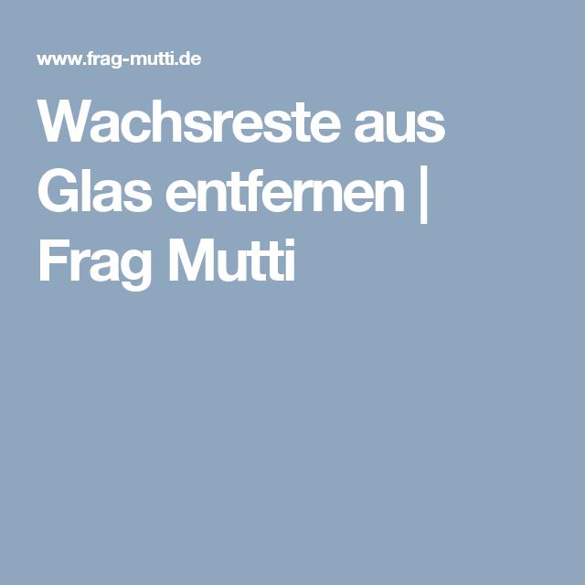 Wachsreste aus Glas entfernen | Frag Mutti