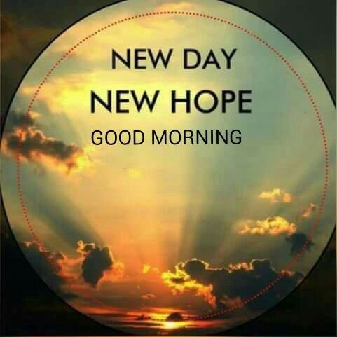 New day, new hope, New opportunities Good morning
