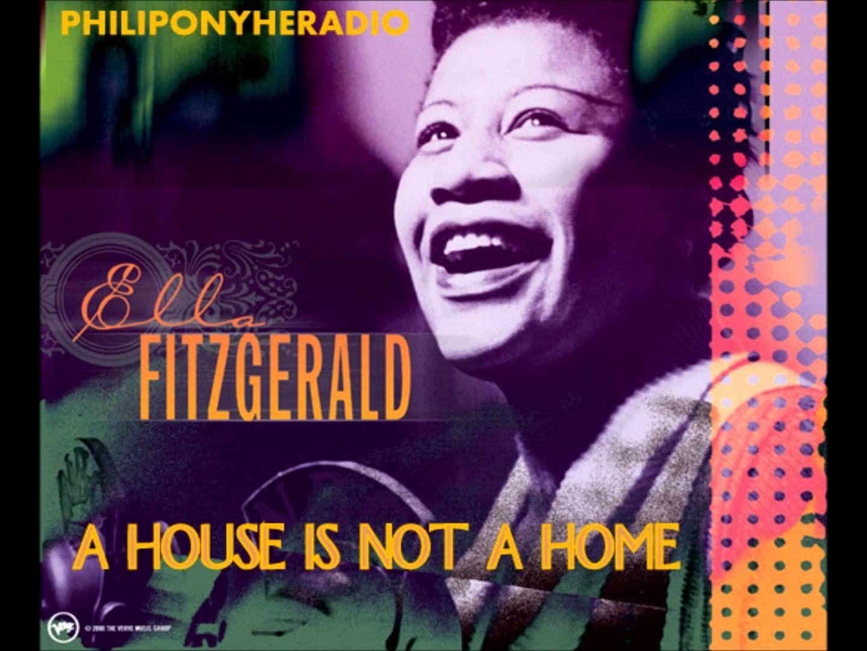 A House Is Not A Home Ella Fitzgerld Ella Fitzgerald Fitzgerald
