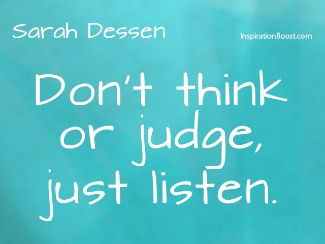 Don T Think Or Judge Just Listen Sarah Dessen Just Listen Quotes