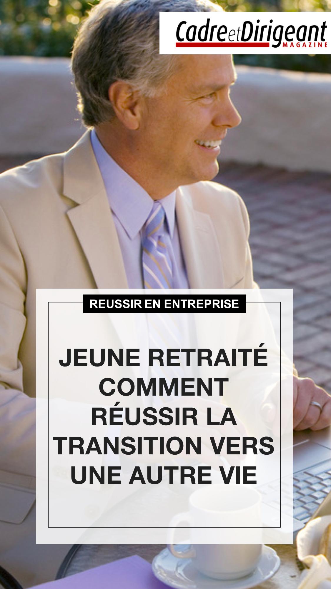 Jeune Retraite Comment Reussir La Transition Vers Une Autre Vie Retraite Entreprise Reussir
