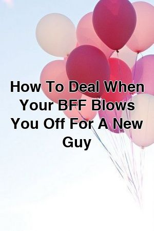 How To Deal When Your BFF Blows You Off For A New Guy by relationroadxyz How To Deal When Your BFF Blows You Off For A New Guy by relationroadxyz