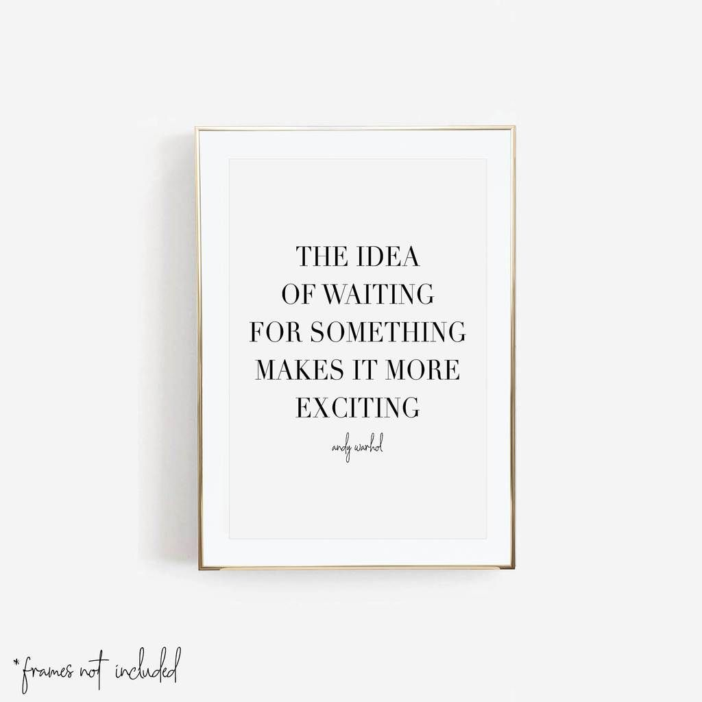 The Idea Of Waiting For Something Makes It More Exciting Andy Warhol Quote Print Quote Prints Andy Warhol Quotes Warhol Quotes