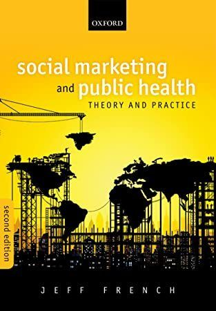 PDF Social Marketing and Public Health Theory and Practice Read Book Social Marketing and Public Health Theory and Practice Author Jeff French