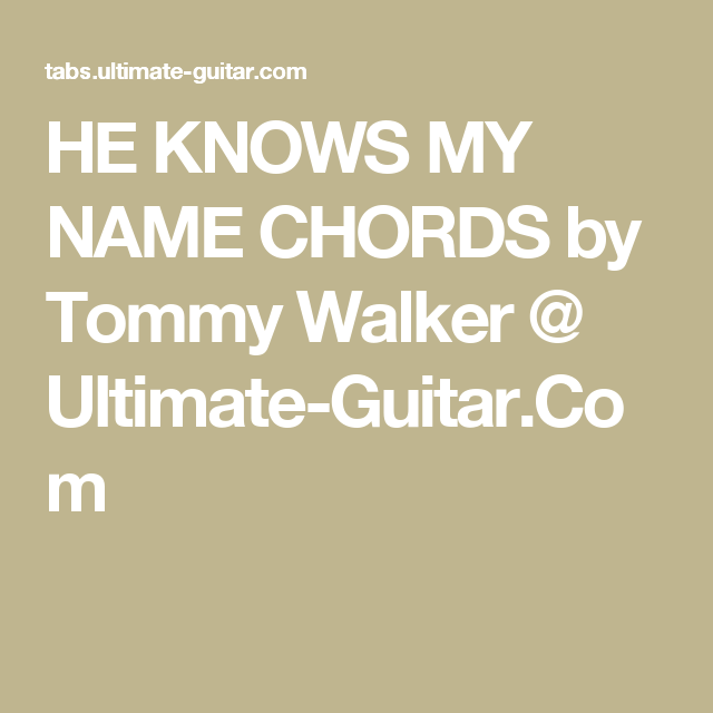 HE KNOWS MY NAME CHORDS by Tommy Walker @ Ultimate-Guitar.Com ...