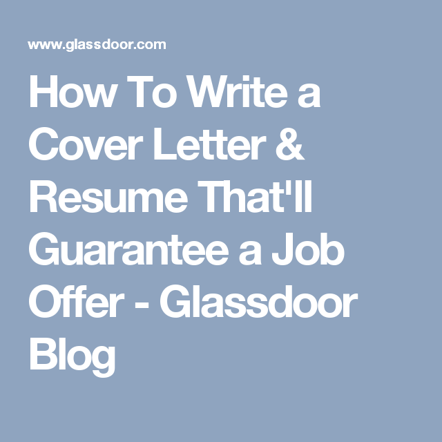 How To Write A Cover Letter Resume That Ll Guarantee A Job Offer Glassdoor Blog Cover Letter For Resume Writing A Cover Letter Cover Letter