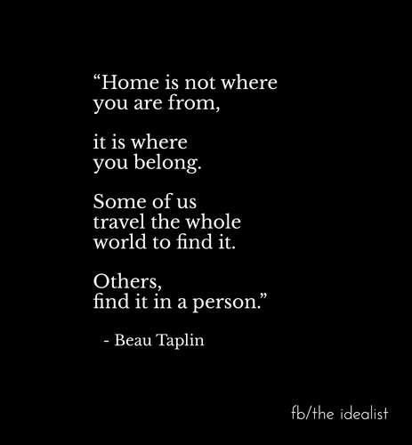 Home is not where you are from, it is where you belong.