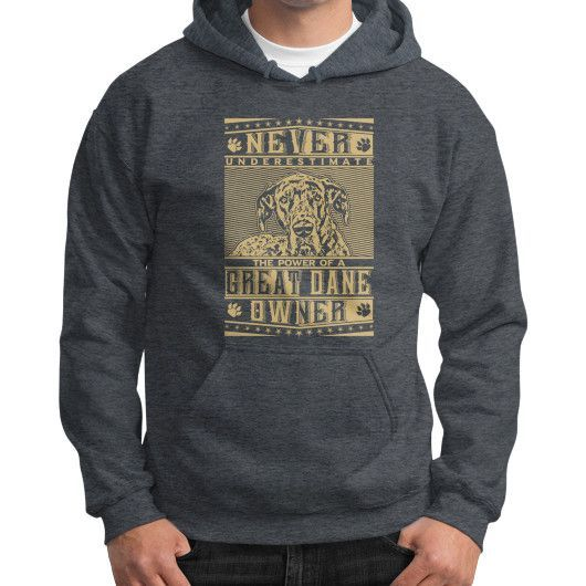 Never underestimate the power of a Great Dane Owner Gildan Hoodie (on man)