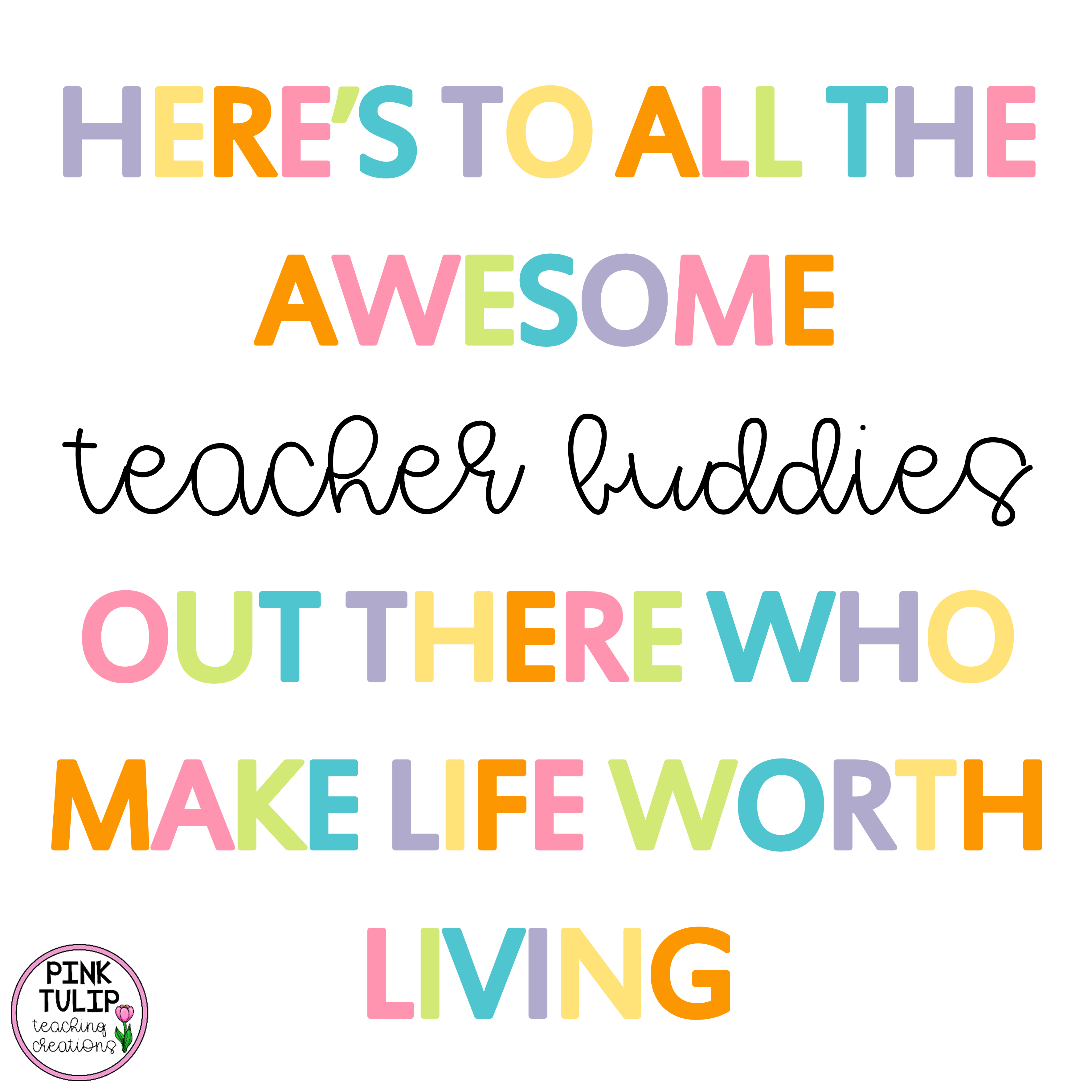 Here S To All The Teacher Bud S Out There Who Make Life