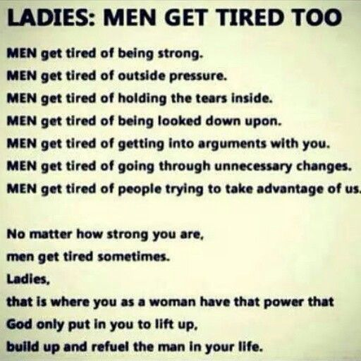 Ladies Men Get Tired Too Quotes And Sayings Good Man Quotes