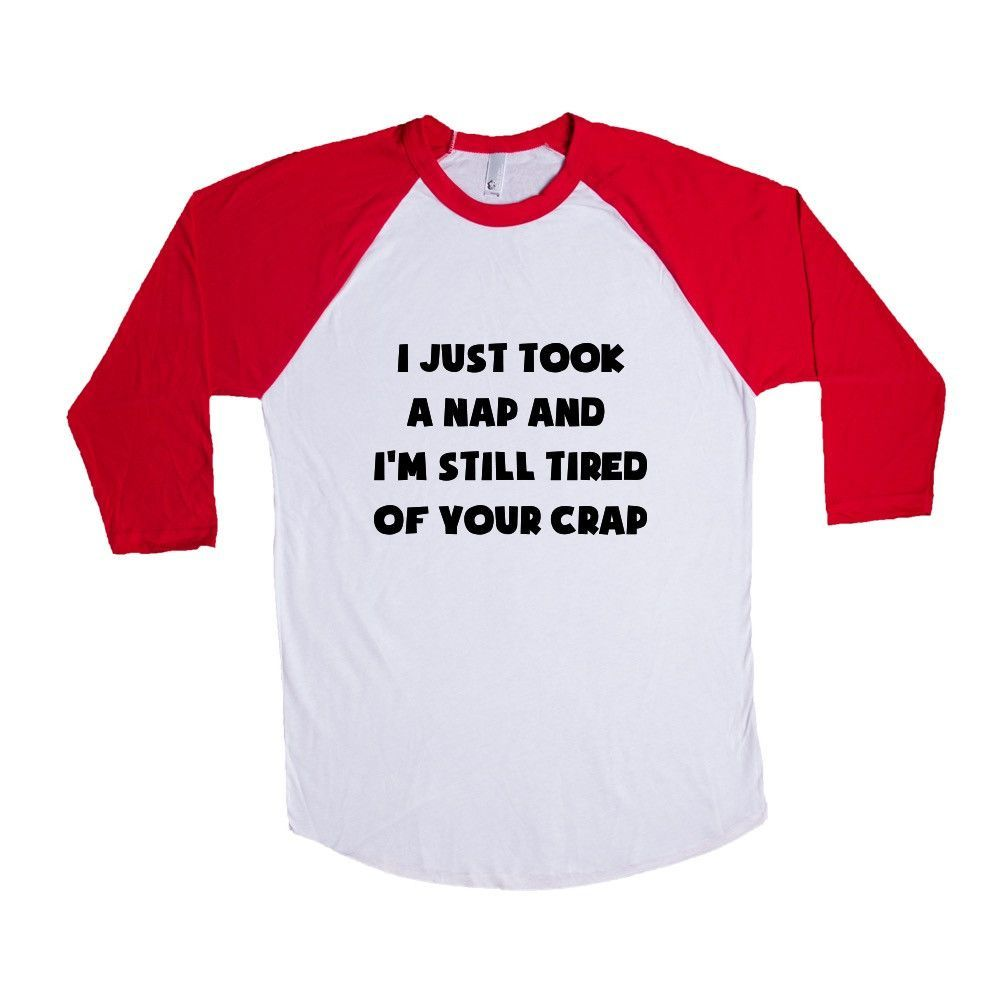 I Just Took A Nap And I'm Still Tired Of Your Crap Apathy Empathy Mean Rude Rudeness Not Nice Offensive Impolite SGAL10 Baseball Longsleeve Tee