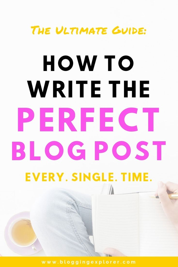 How to Write a Great Blog Post (Every Time): The Ultimate Guide #articlesblog