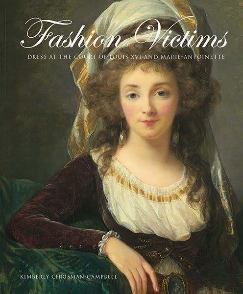 Fashion Victims by Kimberly Chrisman-Campbell. In Fashion Victims: Dress at the Court of Louis XVI and Marie Antoinette, Kimberly Chrisman-Campbell delves into the aesthetics, evolution and multifaceted meanings of fashion in France from the 1770s through the revolution and its aftermath.