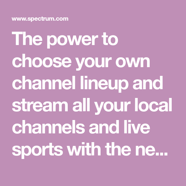 The power to choose your own channel lineup and stream all your