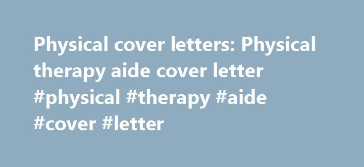 Physical cover letters Physical therapy aide cover letter - cover letter creator