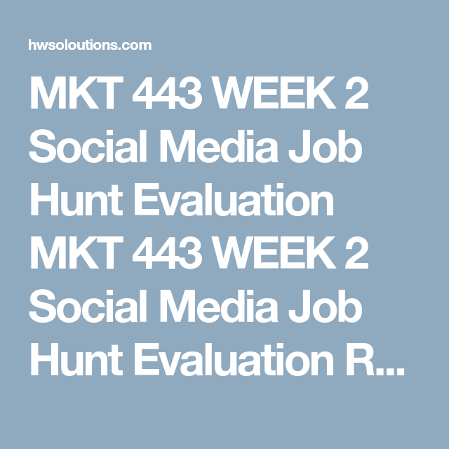 MKT 443 WEEK 2 Social Media Job Hunt Evaluation
