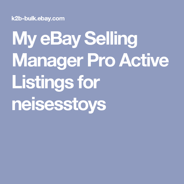 My Ebay Selling Manager Pro Active Listings For Neisesstoys Selling On Ebay My Ebay Ebay